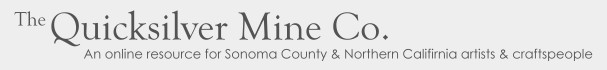 The Quicksilver Mine Co. :: An online resource for Sonoma County & Northern California artists & craftspeople